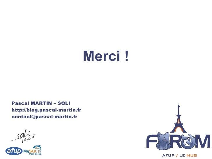 Merci !   Pascal MARTIN – SQLI http://blog.pascal-martin.fr contact@pascal-martin.fr