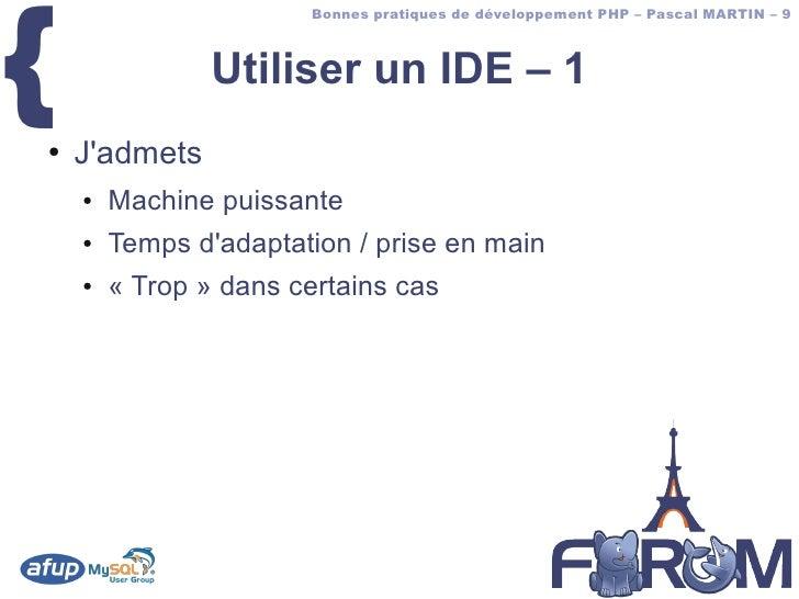 {                        Bonnes pratiques de développement PHP – Pascal MARTIN – 9                    Utiliser un IDE – 1 ...
