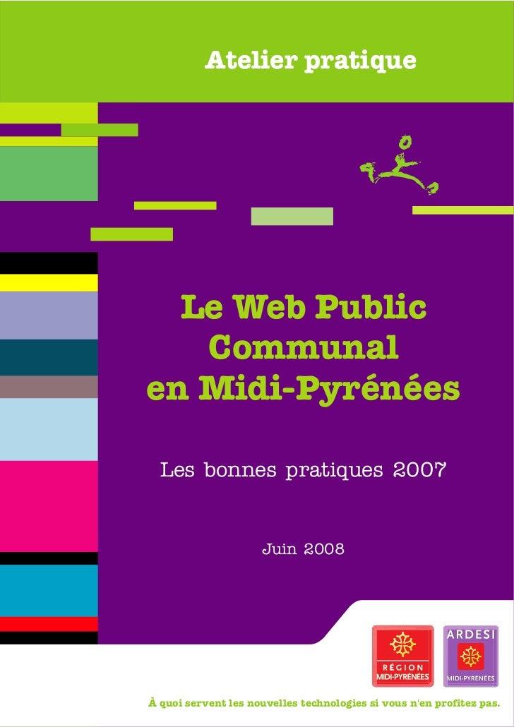 Atelier pratique  Le Web Public   Communalen Midi-Pyrénées  Les bonnes pratiques 2007                      Juin 2008À quoi...