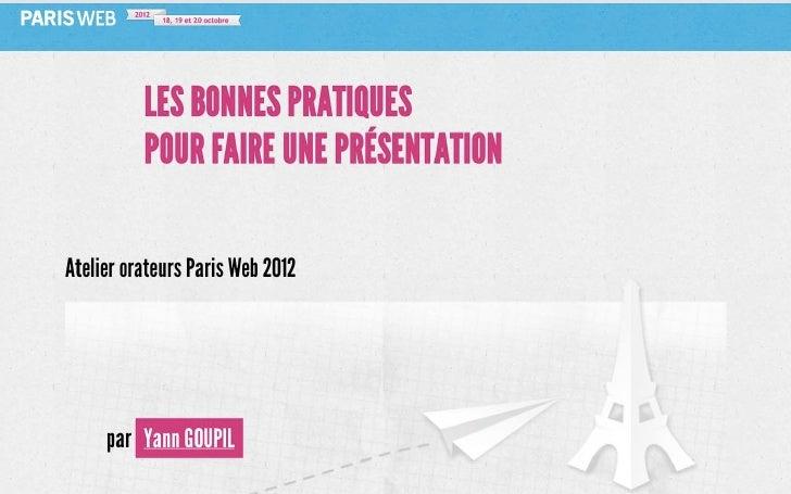 Les bonnes pratiques pour faire une présentation - Atelier orateurs Paris Web 2012