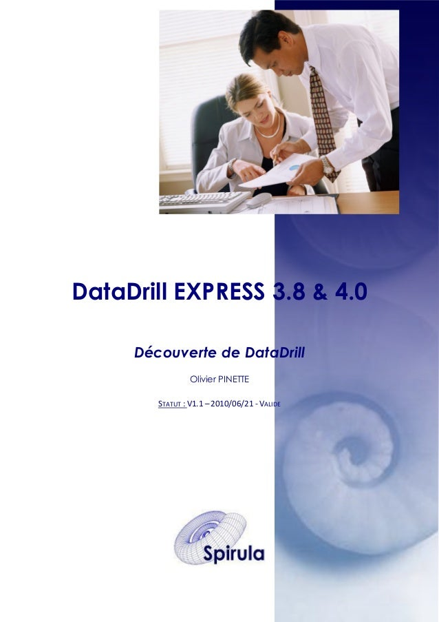 DataDrill EXPRESS 3.8 & 4.0 Découverte de DataDrill Olivier PINETTE STATUT : V1.1 – 2010/06/21 - VALIDE