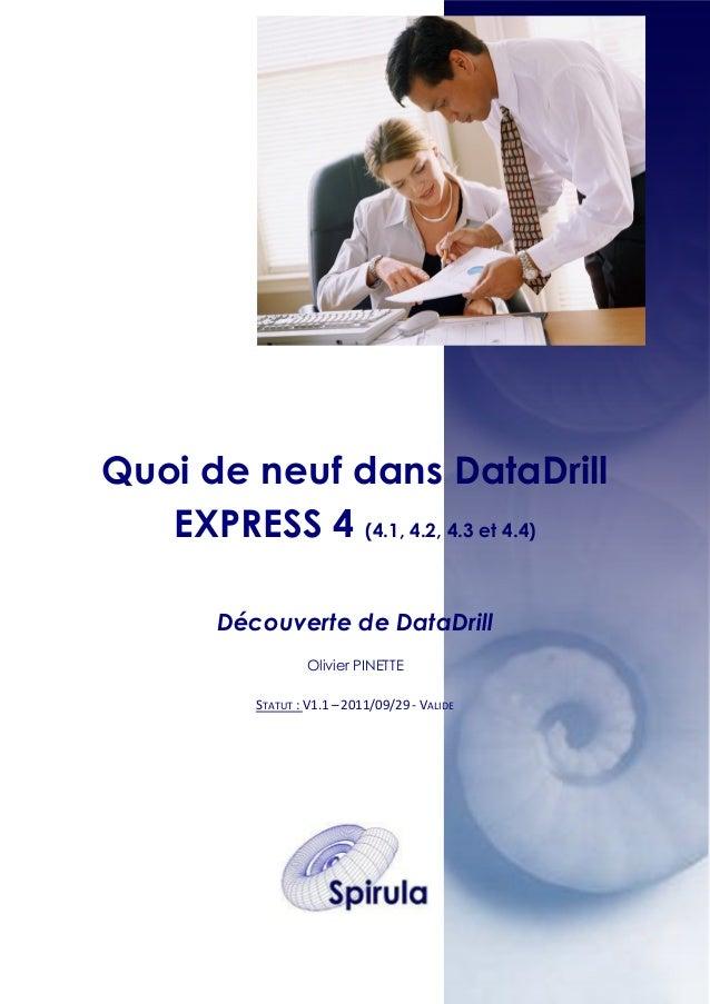 Quoi de neuf dans DataDrill EXPRESS 4 (4.1, 4.2, 4.3 et 4.4) Découverte de DataDrill Olivier PINETTE STATUT : V1.1 – 2011/...