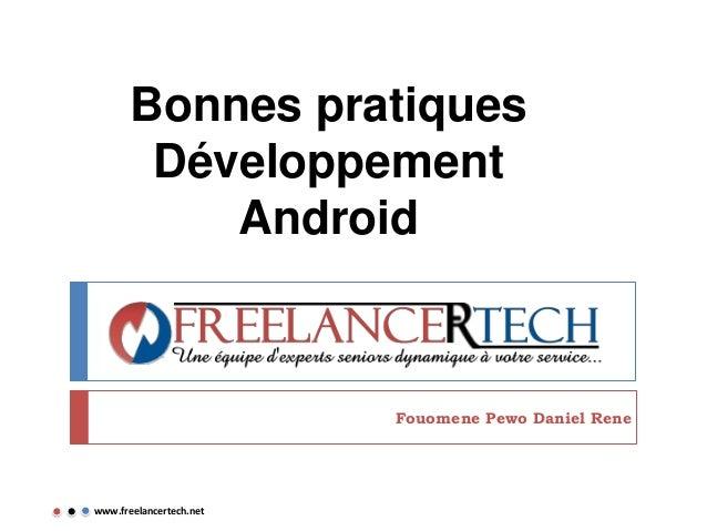 Bonnes pratiques Développement Android Fouomene Pewo Daniel Rene www.freelancertech.net