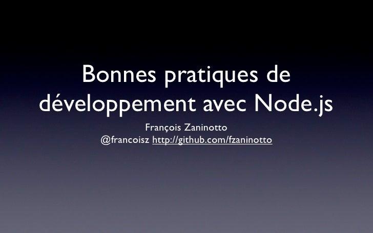 Bonnes pratiques dedéveloppement avec Node.js              François Zaninotto     @francoisz http://github.com/fzaninotto
