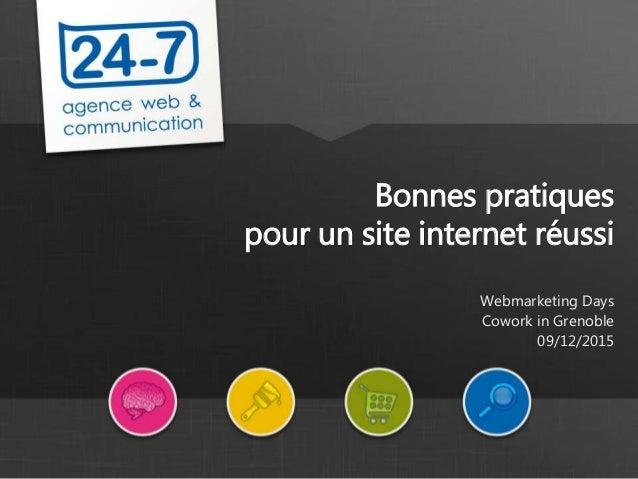 www.24-7.fr Bonnes pratiques pour un site internet réussi Webmarketing Days Cowork in Grenoble 09/12/2015