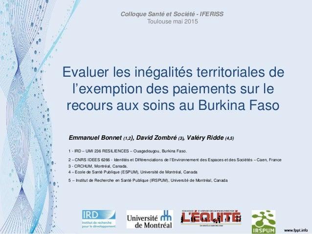 Evaluer les inégalités territoriales de l'exemption des paiements sur le recours aux soins au Burkina Faso Emmanuel Bonnet...