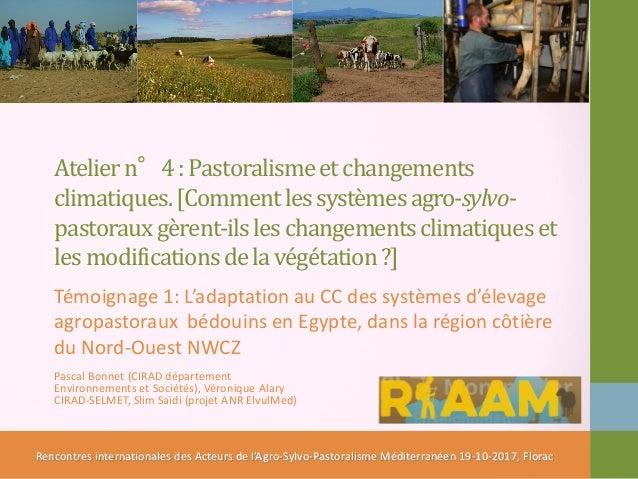 Ateliern°4:Pastoralismeetchangements climatiques.[Commentlessystèmesagro-sylvo- pastorauxgèrent-ilsleschangementsclimatiqu...