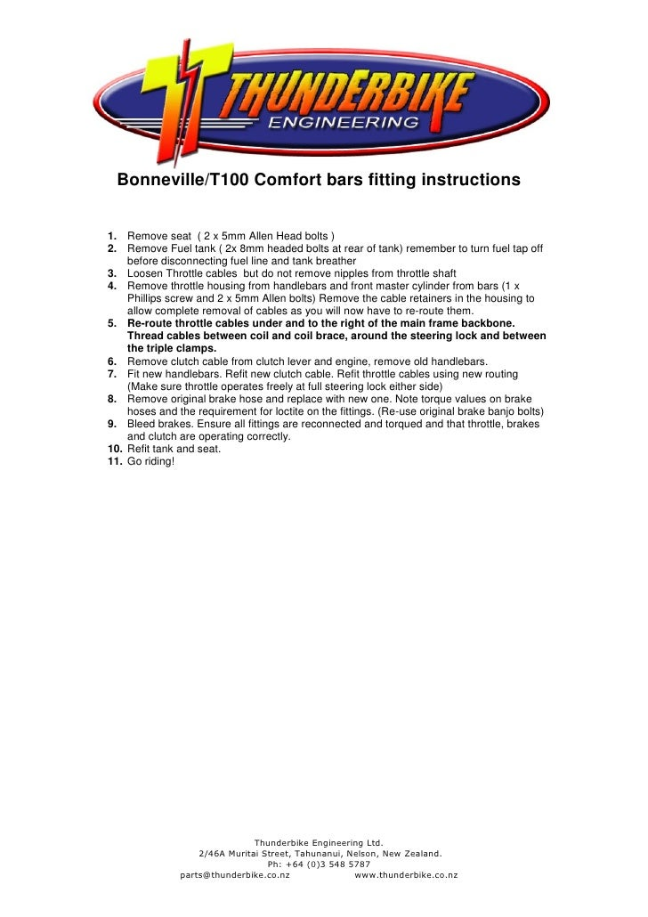 Bonneville/T100 Comfort bars fitting instructions1. Remove seat ( 2 x 5mm Allen Head bolts )2. Remove Fuel tank ( 2x 8mm h...