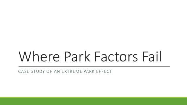 Where Park Factors Fail CASE STUDY OF AN EXTREME PARK EFFECT