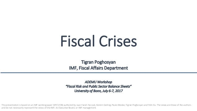 "Fiscal Crises Tigran Poghosyan IMF, Fiscal Affairs Department ADEMU Workshop ""Fiscal Risk and Public Sector Balance Sheets..."