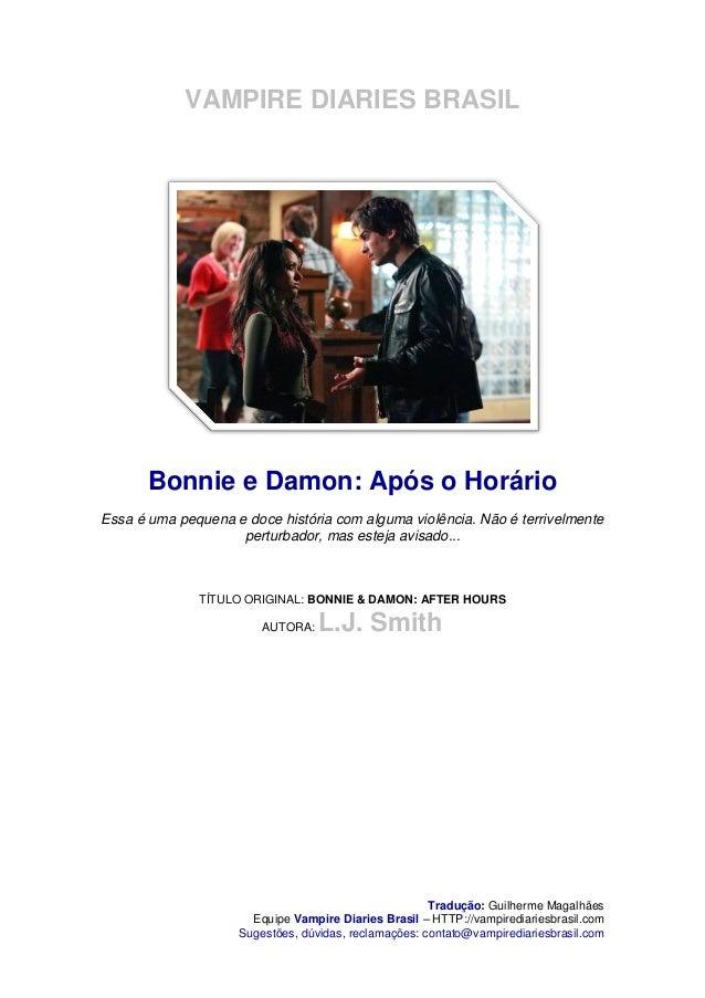 VAMPIRE DIARIES BRASIL       Bonnie e Damon: Após o HorárioEssa é uma pequena e doce história com alguma violência. Não é ...