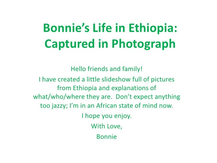 Bonnie's Life in Ethiopia: Captured in Photograph<br />Hello friends and family! <br />I have created a little slideshow f...