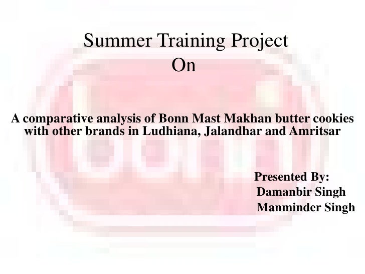 Summer Training Project On  <br />A comparative analysis of Bonn Mast Makhan butter cookies with other brands in Ludhiana,...