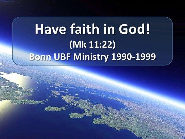 Havefaith in God!<br />(Mk 11:22)<br />Bonn UBF Ministry 1990-1999<br />