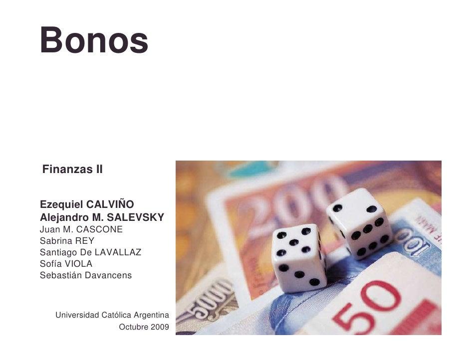 Bonos   Finanzas II  Ezequiel CALVIÑO Alejandro M. SALEVSKY Juan M. CASCONE Sabrina REY Santiago De LAVALLAZ Sofía VIOLA S...