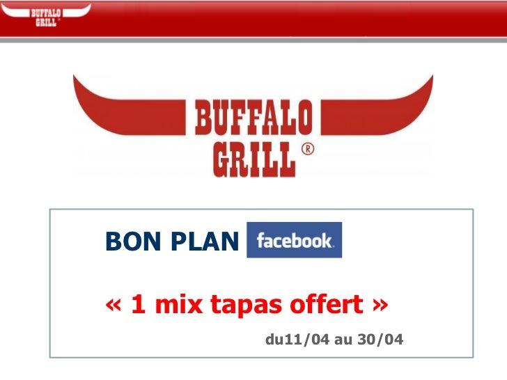 BON PLAN« 1 mix tapas offert »            du11/04 au 30/04