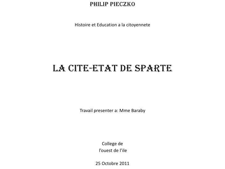 Philip Pieczko    Histoire et Education a la citoyenneteLA CITE-ETAT DE SPARTE      Travail presenter a: Mme Baraby       ...