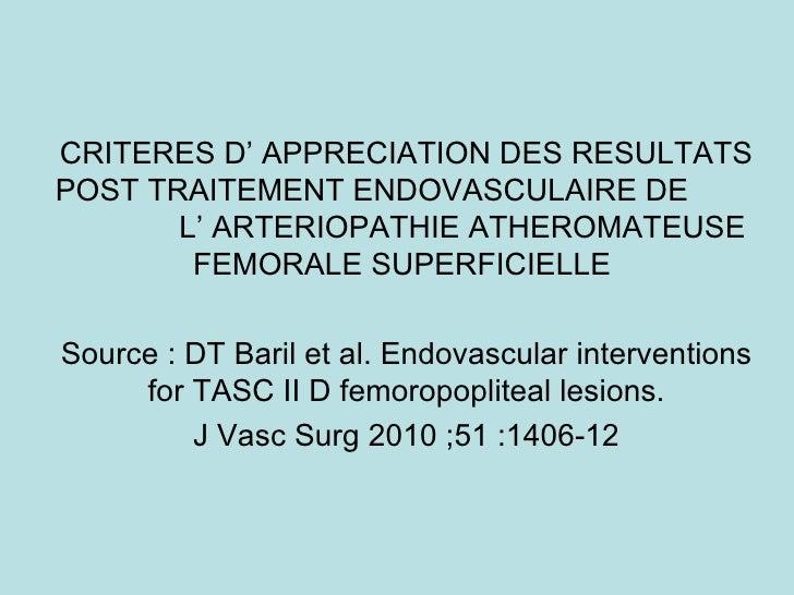 CRITERES D' APPRECIATION DES RESULTATS POST TRAITEMENT ENDOVASCULAIRE DE  L' ARTERIOPATHIE ATHEROMATEUSE  FEMORALE SUPERFI...