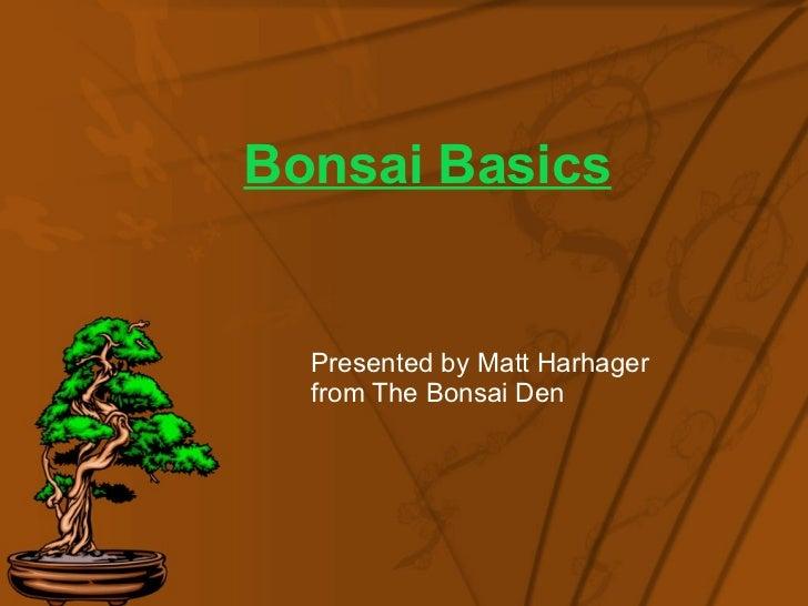 Bonsai Basics Presented by Matt Harhager from The Bonsai Den