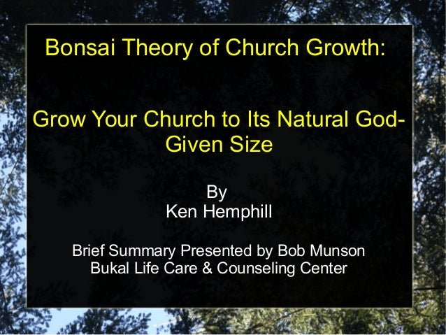 Bonsai Theory of Church Growth: Grow Your Church to Its Natural GodGiven Size By Ken Hemphill Brief Summary Presented by B...