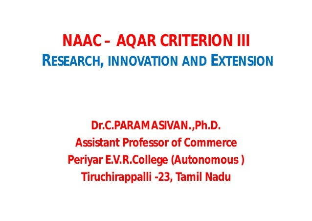 NAAC – AQAR CRITERION III RESEARCH, INNOVATION AND EXTENSION Dr.C.PARAMASIVAN.,Ph.D. Assistant Professor of Commerce Periy...