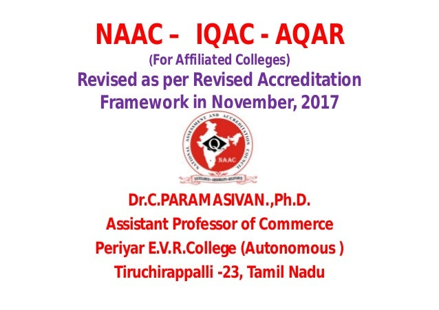 NAAC – IQAC - AQAR (For Affiliated Colleges) Revised as per Revised Accreditation Framework in November, 2017 Dr.C.PARAMAS...