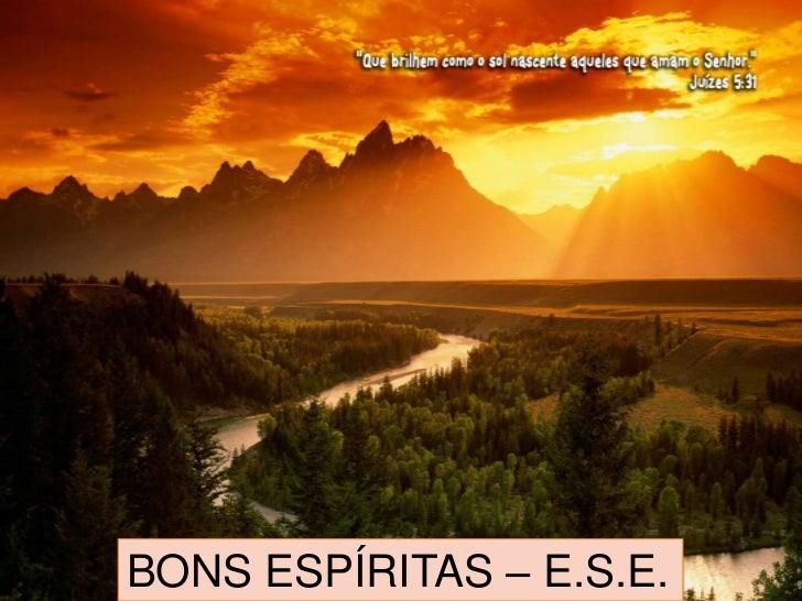 BONS ESPÍRITASE.S.E.<br />BONS ESPÍRITAS – E.S.E.<br />