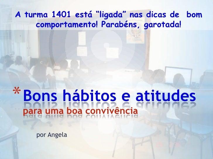 """A turma 1401 está """"ligada"""" nas dicas de  bom comportamento! Parabéns, garotada!<br />Bons hábitos e atitudespara uma boa c..."""