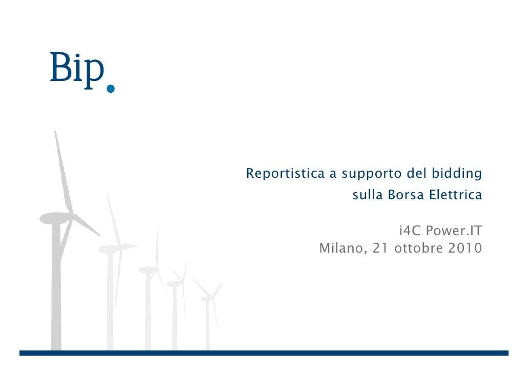 Reportistica a supporto del bidding               sulla Borsa Elettrica                      i4C Power.IT          Milano,...