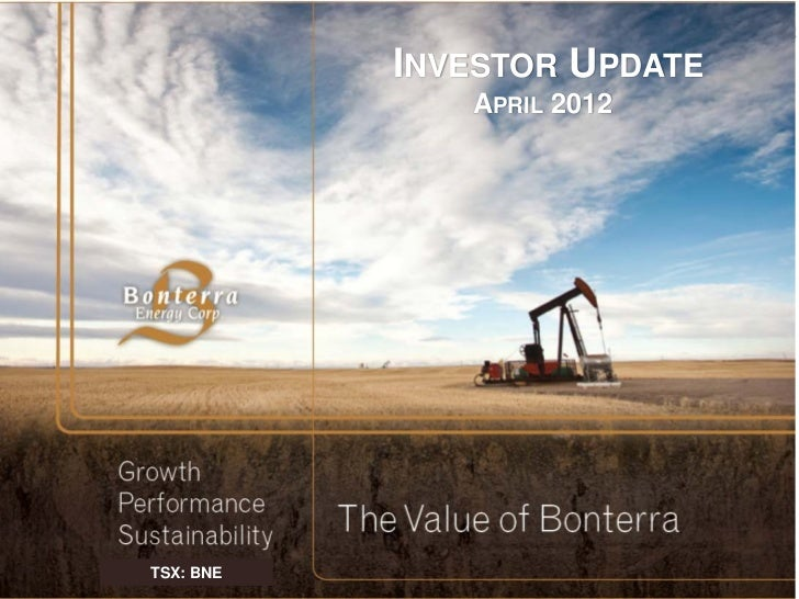 INVESTOR UPDATE              APRIL 2012TSX: BNE                           TSX: BNE |