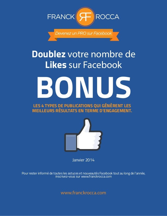Doublez votre nombre de Likes sur Facebook BONUS www.franckrocca.com Janvier 2014 Pour rester informé de toutes les astuce...