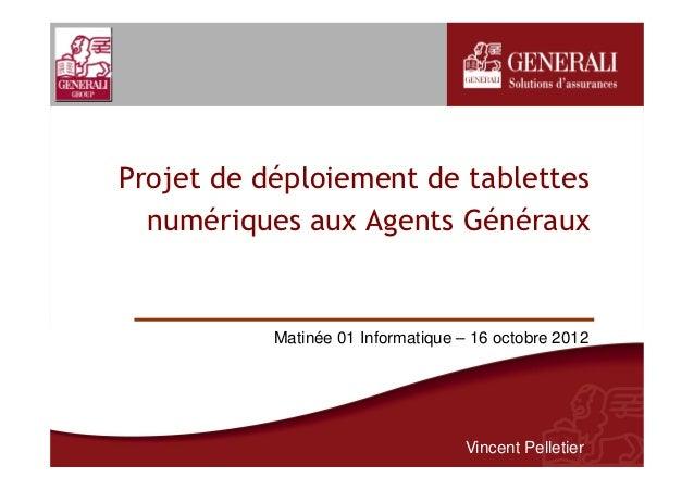 Projet de déploiement de tablettes  numériques aux Agents Généraux           Matinée 01 Informatique – 16 octobre 2012    ...