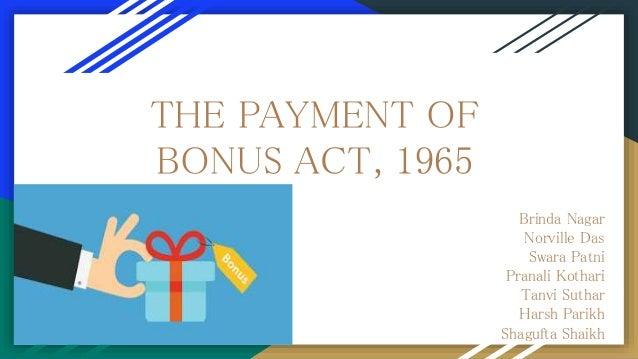 THE PAYMENT OF BONUS ACT, 1965 Brinda Nagar Norville Das Swara Patni Pranali Kothari Tanvi Suthar Harsh Parikh Shagufta Sh...
