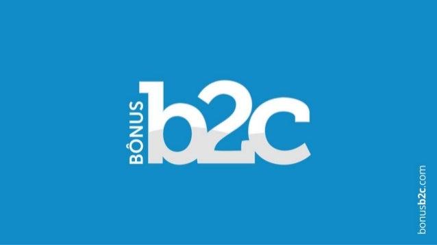 Bônus B2C - Apresentação Oficial Atualizada