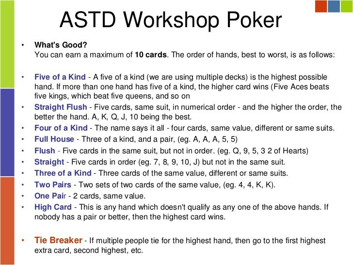 ASTD Workshop Poker•   Whats Good?    You can earn a maximum of 10 cards. The order of hands, best to worst, is as follows...