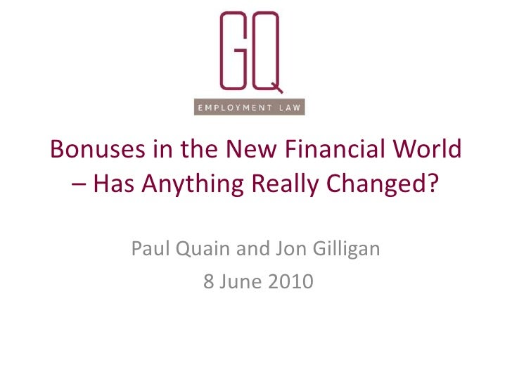 Bonuses in the New Financial World – Has Anything Really Changed?<br />Paul Quain and Jon Gilligan<br /> 8 June 2010<br />