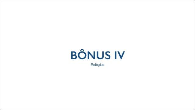 BÔNUS IV Relógios