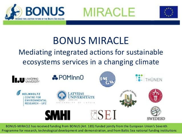 BONUS-MIRACLE has received funding from BONUS (Art. 185) funded jointly from the European Union's Seventh Programme for re...