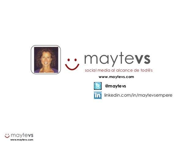 www.maytevs.com maytevs social media al alcance de tod@s www.maytevs.com @maytevs linkedin.com/in/maytevsempere