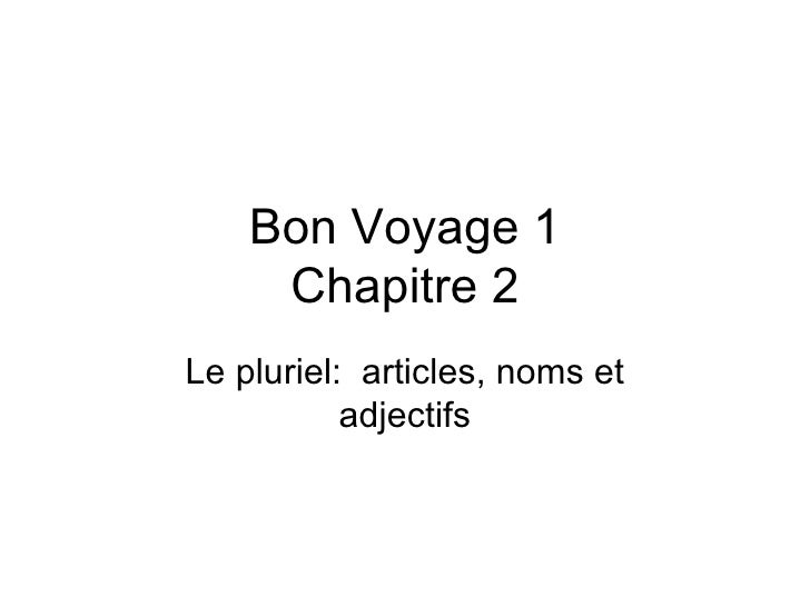 Bon Voyage 1 Chapitre 2 Le pluriel:  articles, noms et adjectifs