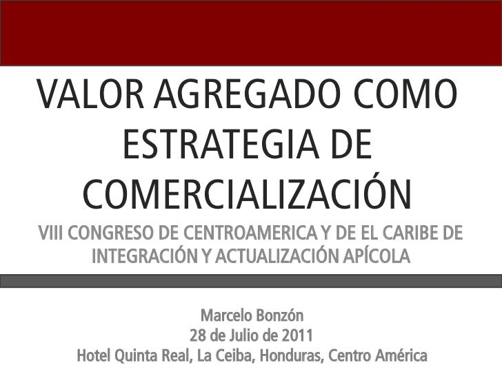 VALOR AGREGADO COMO    ESTRATEGIA DE  COMERCIALIZACIÓNVIII CONGRESO DE CENTROAMERICA Y DE EL CARIBE DE       INTEGRACIÓN Y...
