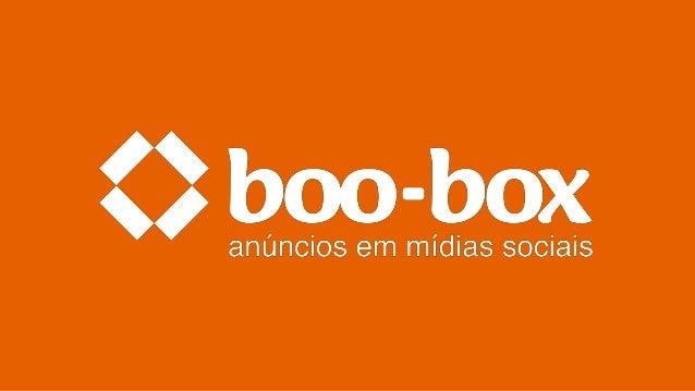 o que é boo-box? (a grafia é essa mesmo) Empresa de tecnologia em publicidade para sites e mídias sociais. Primeira nacion...