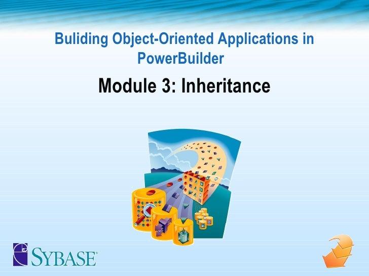 Buliding Object-Oriented Applications in PowerBuilder  Module 3: Inheritance