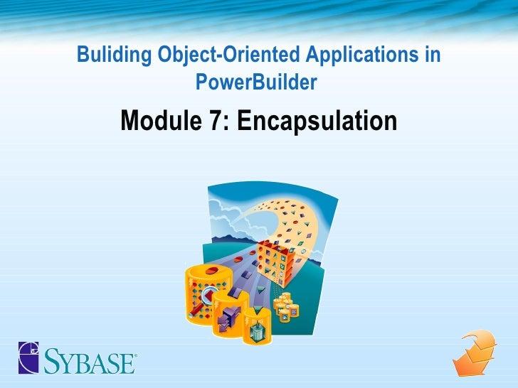 Buliding Object-Oriented Applications in PowerBuilder  Module 7: Encapsulation