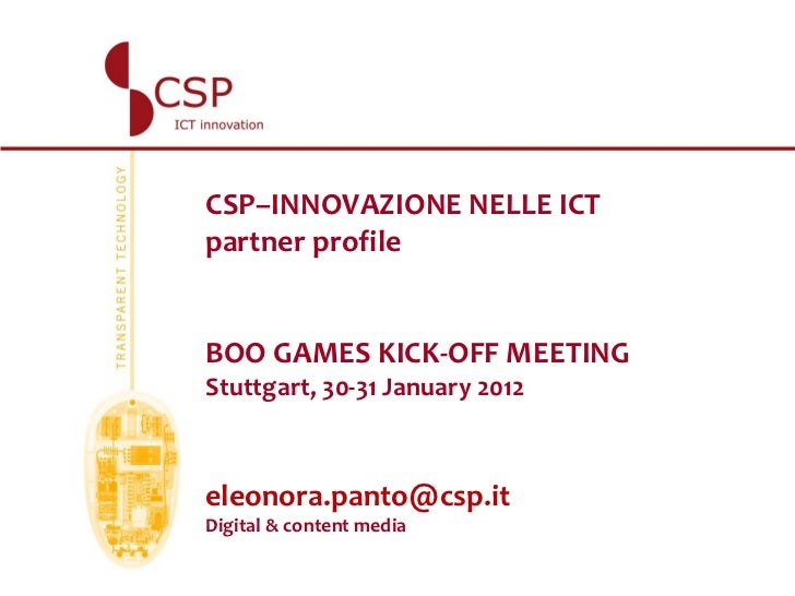 CSP–INNOVAZIONE NELLE ICTpartner profileBOO GAMES KICK-OFF MEETINGStuttgart, 30-31 January 2012eleonora.panto@csp.itDigita...