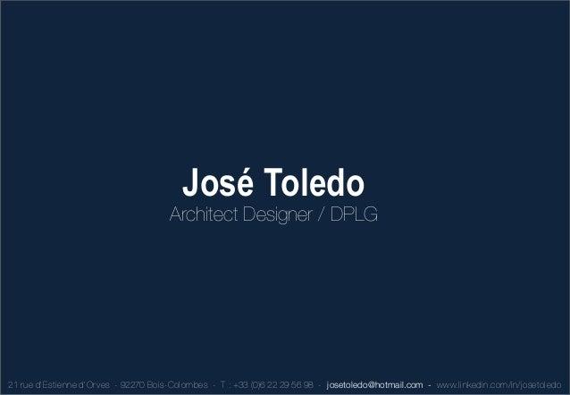 José Toledo                                       Architect Designer / DPLG21 rue d' Estienne d' Orves - 92270 Boi s-Colom...
