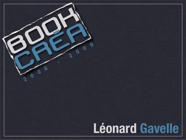 Léonard Gavelle BOOK CRÉA 2 0 0 6 - 2 0 0 9