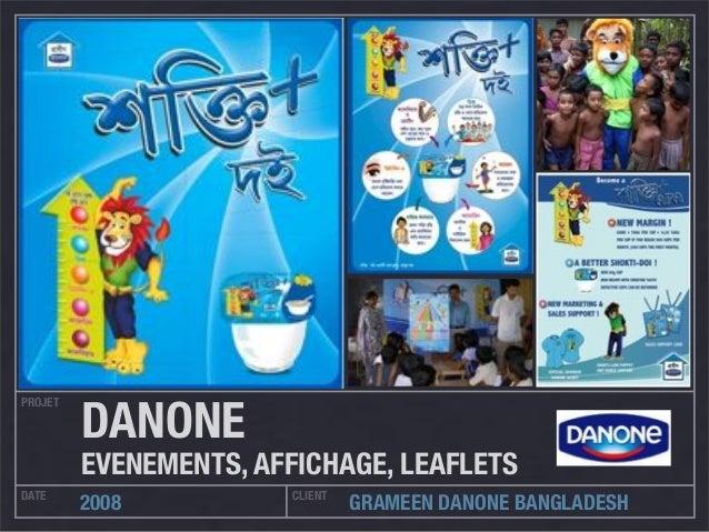 PROJET DATE CLIENT 2008 GRAMEEN DANONE BANGLADESH DANONE EVENEMENTS, AFFICHAGE, LEAFLETS