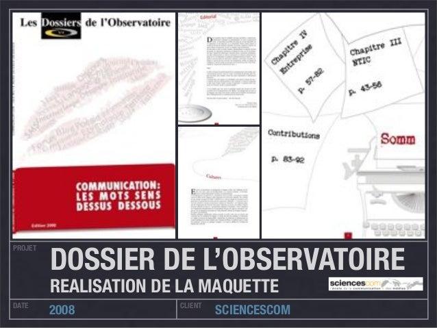 PROJET DATE CLIENT 2008 SCIENCESCOM DOSSIER DE L'OBSERVATOIRE REALISATION DE LA MAQUETTE