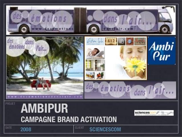 PROJET DATE CLIENT 2008 SCIENCESCOM AMBIPUR CAMPAGNE BRAND ACTIVATION